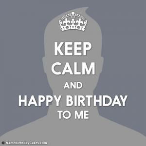 Keep Calm And Happy Birthday To Me Images