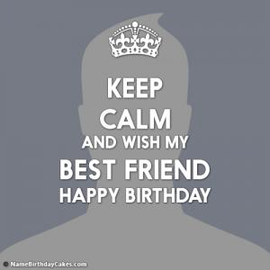 Keep Calm Its My Best Friend Birthday