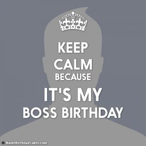 Keep Calm It's My Boss Birthday