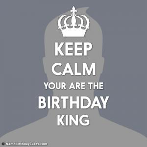 Keep Calm You Are The Birthday King - Create With Photo