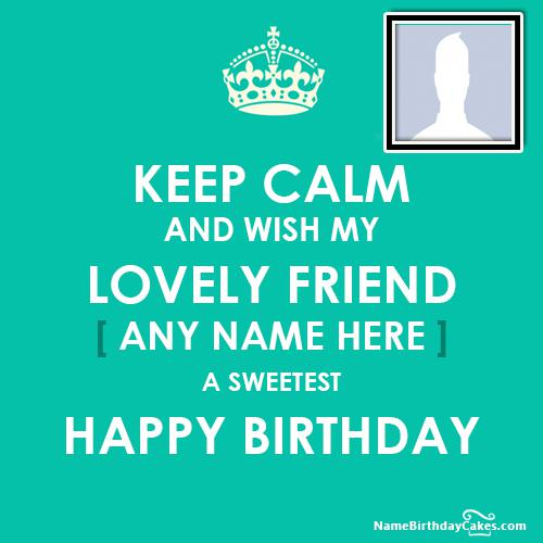 KEEP CALM AND WISH MY FRIEND BIRTHDAY
