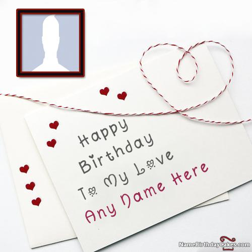 Lovely Happy Birthday Card For Lover With Name & Photo