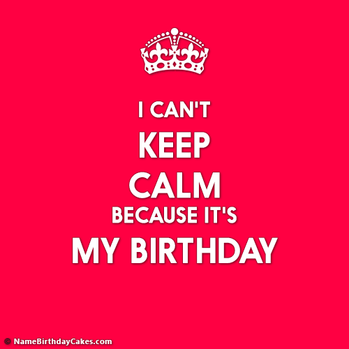 Create I Cant Keep Calm It's My Birthday Images