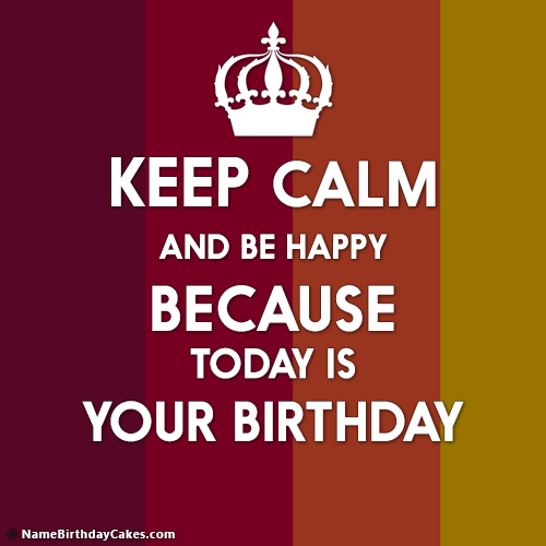 Keep Calm And Be Happy - Its Your Birthday