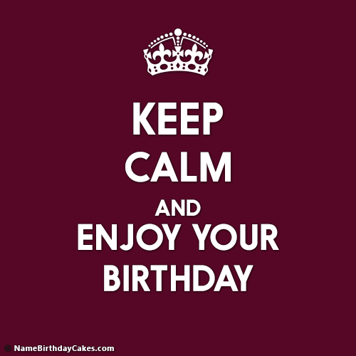 Keep Calm And Enjoy Your Birthday - Download Images