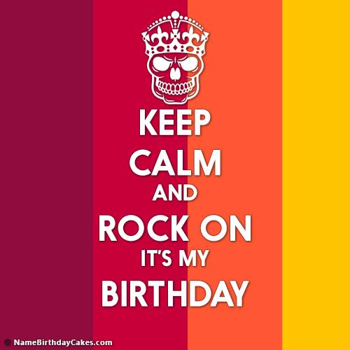 Keep Calm And Rock On Its My Birthday