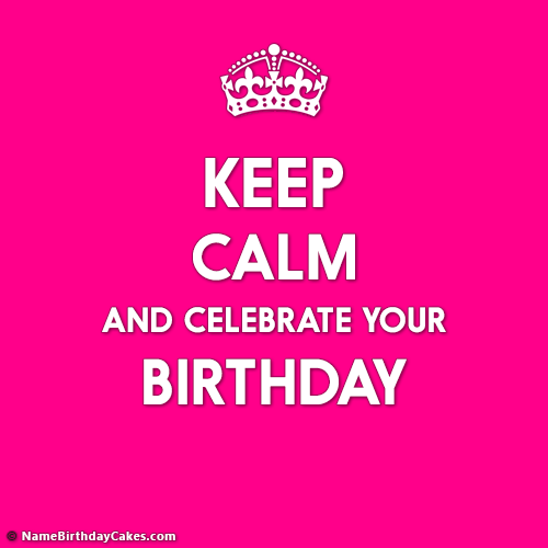 Keep Calm Celebrate Your Birthday Images