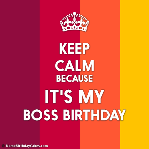 Keep Calm It's My Boss Birthday