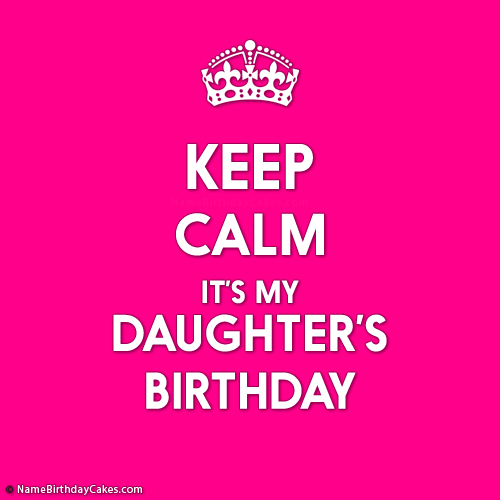 Keep Calm Its My Daughters Birthday - Create With Photo