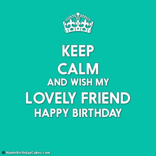 Keep Calm Its My Friend Birthday With Photo