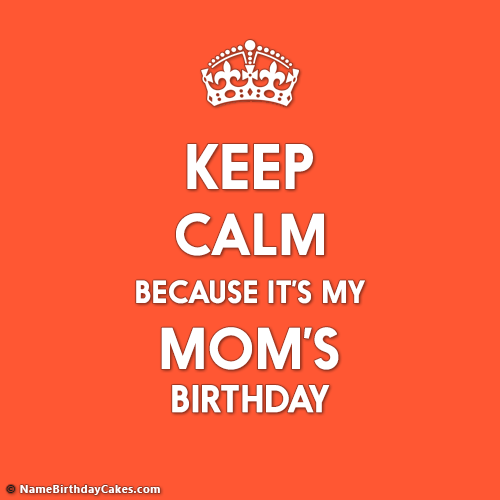 Best Keep Calm Its My Mom Birthday Images