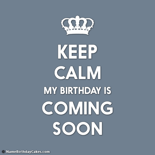 Keep Calm My Birthday Is Coming Soon - Create With Photo