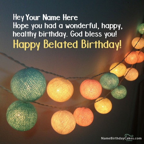 Belated Birthday Wishes With Name & Photo
